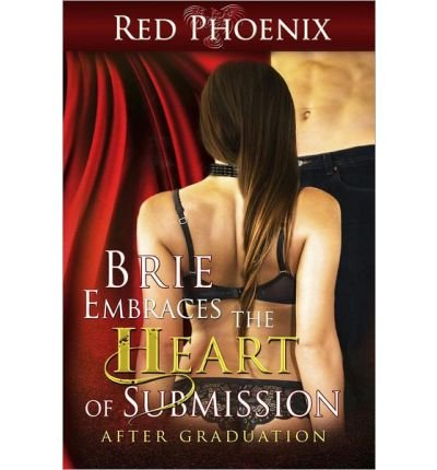 [ BRIE EMBRACES THE HEART OF SUBMISSION: AFTER GRADUATION ] Phoenix, Red (AUTHOR ) Oct-25-2013 Paperback
