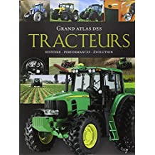 Grand atlas des tracteurs : Histoire, performances, évolution