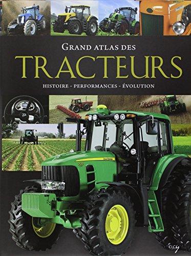 Grand atlas des tracteurs : Histoire, performances, volution