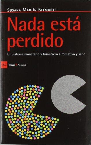 Descargar Libro Nada está perdido: Un sistema monetario y financiero alternativo y sano (Anytrazyt) de Susana Martín Belmonte