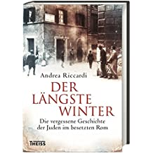 Der längste Winter: Die vergessene Geschichte der Juden im besetzten Rom 1943/44