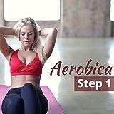 Aerobica Step 1 - Migliore Playlist Musicale per Aerobica, Pilates, Zumba e...