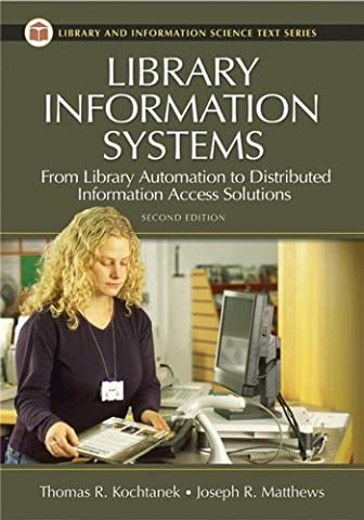 Library Information Systems: From Library Automation to Distributed Information Access Solutions, 2nd (Access Solutions)