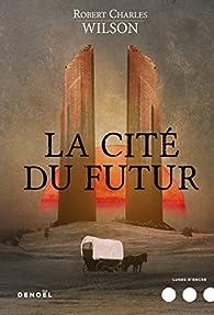 La Cité du futur par Robert Charles Wilson