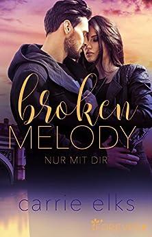 Broken Melody: Nur mit dir (Love-in-London 2) von [Elks, Carrie]