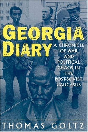 Georgia Diary: A Chronicle of War and Political Chaos in the Post-Soviet Caucasus