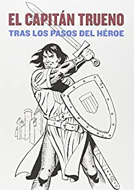 El Capitán Trueno. Tras Los Pasos Del Héroe par  PATXI Lanzeros Méndez