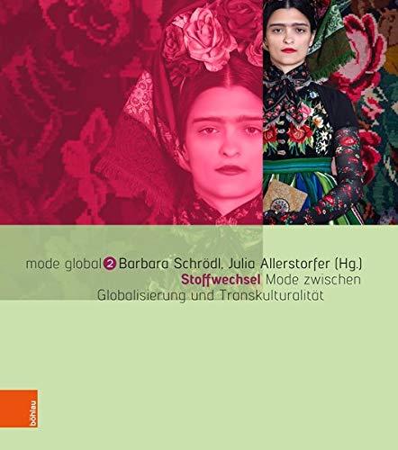 Stoffwechsel: Mode zwischen Globalisierung und Transkulturalität (mode (K&c Kostüme)