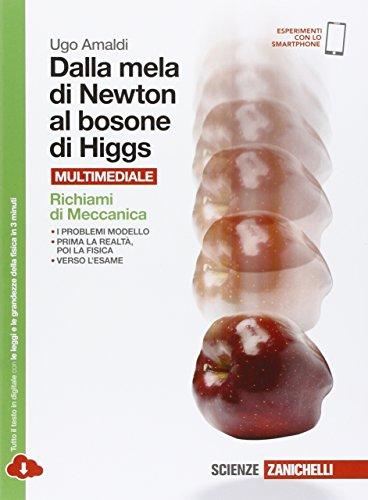 Dalla mela di Newton al bosone di Higgs. La fisica in cinque anni. Richiami di meccanica. Per le Scuole superiori. Con Contenuto digitale (fornito elettronicamente): 1