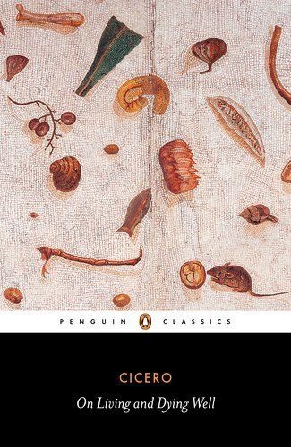 On Living and Dying Well (Penguin Classics) by Cicero, Marcus Tullius (2012) Paperback