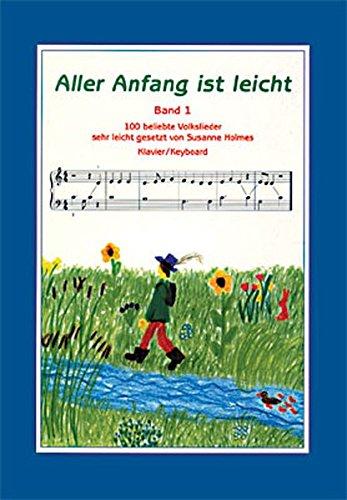 Aller Anfang ist leicht - Band 1: 100 beliebte Volkslieder sehr leicht gesetzt für Klavier (Lust Kleider Kind)
