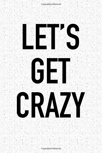 Let's Get Crazy: A 6x9 Inch Matte Softcover Notebook Journal With 120 Blank Lined Pages And A Funny Party Cover Slogan