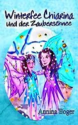 Winterfee Chiarina und der Zauberschnee: Fröhlich bunt illustriertes Wintermärchen E-Book Band 1 für Kinder ab 5 Jahre (Winterfee Chiarina Kinderbuch-Reihe)