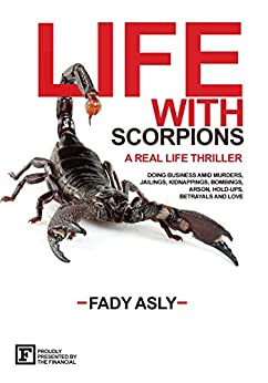 Life With Scorpions: A Real Life Thriller by [Asly, Fady]
