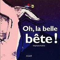 Oh la belle bête! par Stéphane Frattini