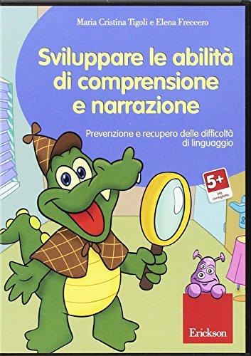 Sviluppare le abilità di comprensione e narrazione. Prevenzione e recupero delle difficoltà di linguaggio. CD-ROM