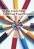 At The Touch Point - Creating Experiences (English Edition)
