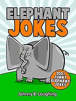 Jokes for Kids: Elephant Jokes for Kids: Hilarious Elephant Jokes for Kids (Funny Jokes for Kids) (English Edition) di [Laughing, Johnny B.]