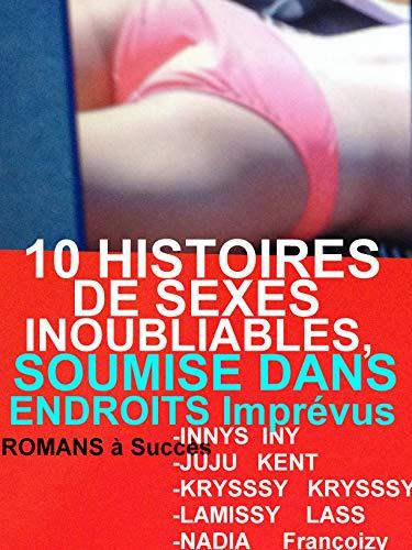 10 Histoires De Sexes inoubliables,Soumise Dans Endroits Imprévus: 10 ROMANS érotiques à Succès POUR ADULTES(-18)!