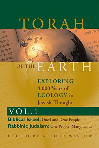 Torah of the Earth Vol 1: Exploring 4,000 Years of Ecology in Jewish Thought: Zionism & Eco-Judaism (English Edition)