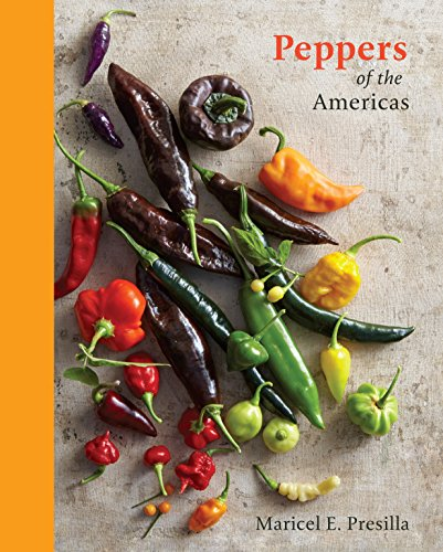 Peppers of the Americas: Exploring the Remarkable Capsicums That Forever Changed Flavor