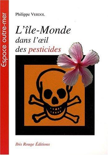 L'île-monde dans l'oeil des pesticides par Philippe Verdol