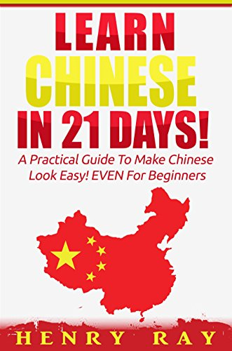 Chinese: Learn Chinese In 21 DAYS! – A Practical Guide To Make Chinese Look Easy! EVEN For Beginners (Spanish, French, German, Italian) (English - Chinese