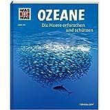 WAS IST WAS Band 143 Ozeane. Die Meere erforschen und schützen (WAS IST WAS Sachbuch, Band 143)