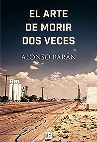 El arte de morir dos veces par Alonso Barán