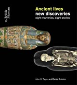 Ancient Lives New Discoveries: Eight Mummies, Eight Stories by Taylor, John H., Antoine, Daniel (2014) Paperback