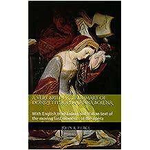 A Very Brief Plot Summary of Donizetti's Opera Anna Bolena: With English translation and Italian text of the moving last moments of the opera (English Edition)