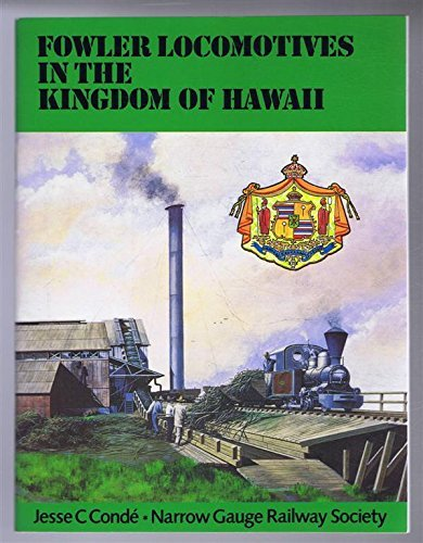 Fowler Locomotives in the Kingdom of Hawaii (Narrow Gauge) by Jesse C. Conde (1994-03-02)