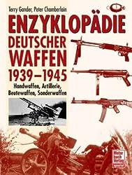 Enzyklopädie deutscher Waffen 1939-1945: Handwaffen, Artillerie, Beutewaffen, Sonderwaffen