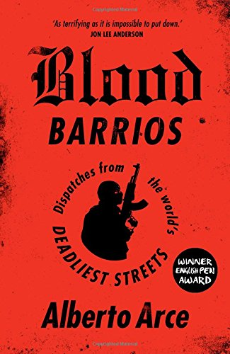Blood Barrios: Dispatches from the World's Deadliest Streets por Alberto Arce