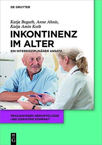 Harninkontinenz im Alter: Ein interdisziplinärer Ansatz (Praxiswissen Gerontologie und Geriatrie kompakt, Band 9)