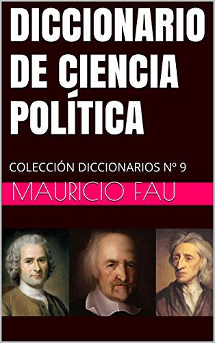 DICCIONARIO DE CIENCIA POLÍTICA: COLECCIÓN DICCIONARIOS Nº 9