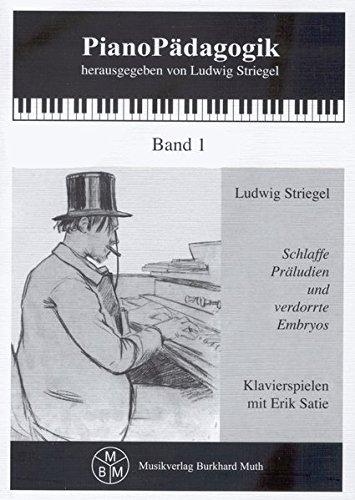Schlaffe Präludien und verdorrte Embryos: Klavierspielen mit Erik Satie (PianoPädagogik)