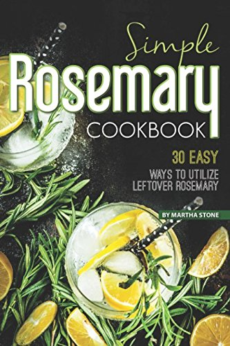 Simple Rosemary Cookbook: 30 Easy Ways to Utilize Leftover Rosemary - Lavender Butter Soap