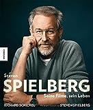 Steven Spielberg: Seine Filme, sein Leben