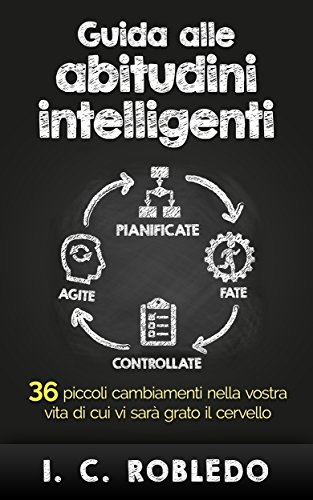 Guida alle abitudini intelligenti: 36 piccoli cambiamenti nella vostra vita di cui vi sarà grato il cervello (Italian Edition) (Vostro Studio)