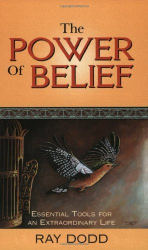 The Power of Belief: Essential Tools for an Extraordinary Life by Ray Dodd (2004-08-23)