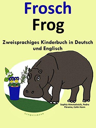 Zweisprachiges Kinderbuch in Deutsch und Englisch: Frosch — Frog (Mit Spaß Englisch lernen 1)