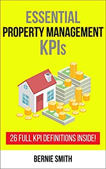 Essential Property Management KPIs: 26 Full KPI Definitions Included (Essential KPIs Book 8) by [Smith, Bernie]