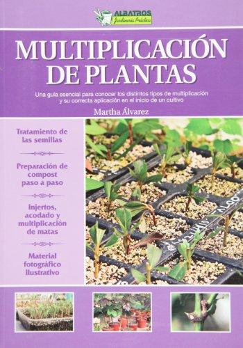 Multiplicacion de plantas / Plant Propagation: Una guia esencial para conocer los distintos tipos de multiplicacion y su correcta aplicacion en el ... (Jardineria Practica / Practical Gardening)