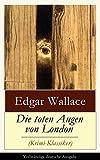 Die toten Augen von London (Krimi-Klassiker) - Vollständige deutsche Ausgabe: Detektivgeschichte