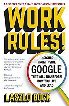 Work Rules!: Insights from Inside Google That Will Transform How You Live and Lead by [Bock, Laszlo]