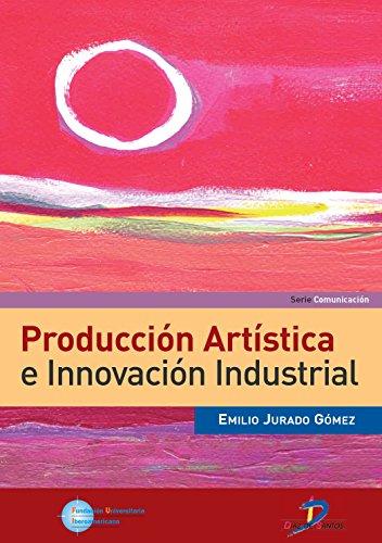 Producción artística e innovación industrial por Emilio Jurado Gómez