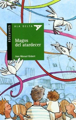 Magos del atardecer (Ala Delta (Serie Verde)) por Joan Manuel Gisbert Ponsole