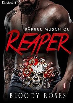 Reaper. Bloody Roses 1 (Motorcycle Club ) von [Muschiol, Bärbel]
