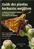 Guide des plantes herbacées mellifères : La biodiversité des plantes herbacées pour aménager prairies et aires feuries entomophiles
